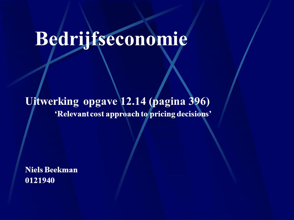 Bedrijfseconomie Uitwerking opgave 12.14 (pagina 396) 'Relevant cost approach to pricing decisions' Niels Beekman 0121940