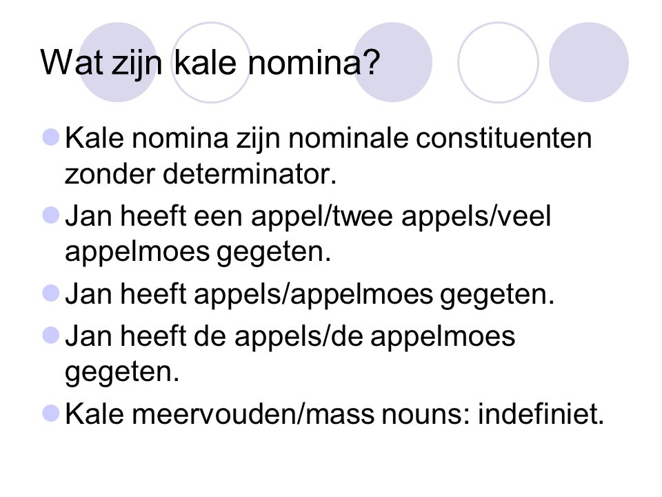 Wat zijn kale nomina. Kale nomina zijn nominale constituenten zonder determinator.