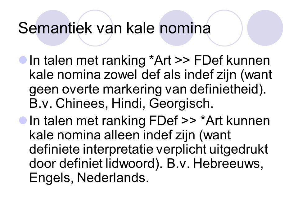 Semantiek van kale nomina In talen met ranking *Art >> FDef kunnen kale nomina zowel def als indef zijn (want geen overte markering van definietheid).
