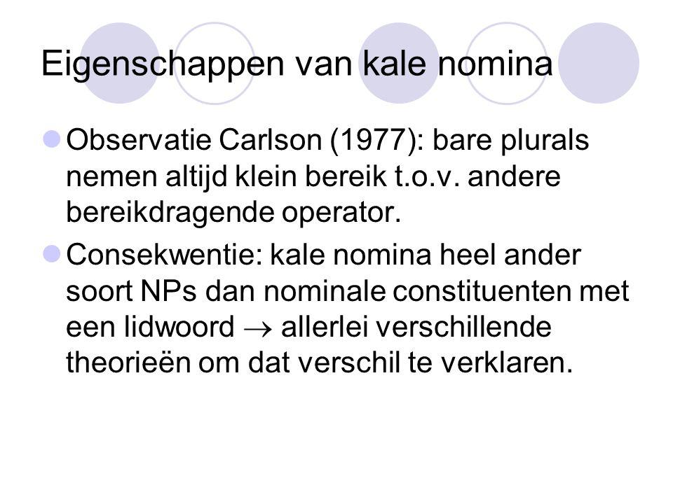 Eigenschappen van kale nomina Observatie Carlson (1977): bare plurals nemen altijd klein bereik t.o.v.