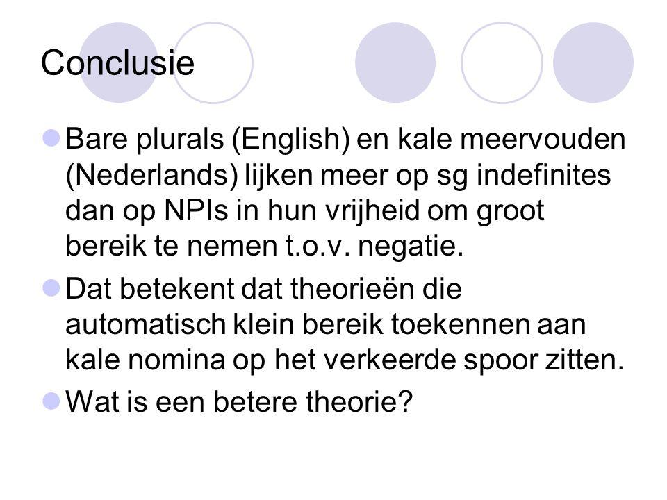 Conclusie Bare plurals (English) en kale meervouden (Nederlands) lijken meer op sg indefinites dan op NPIs in hun vrijheid om groot bereik te nemen t.o.v.
