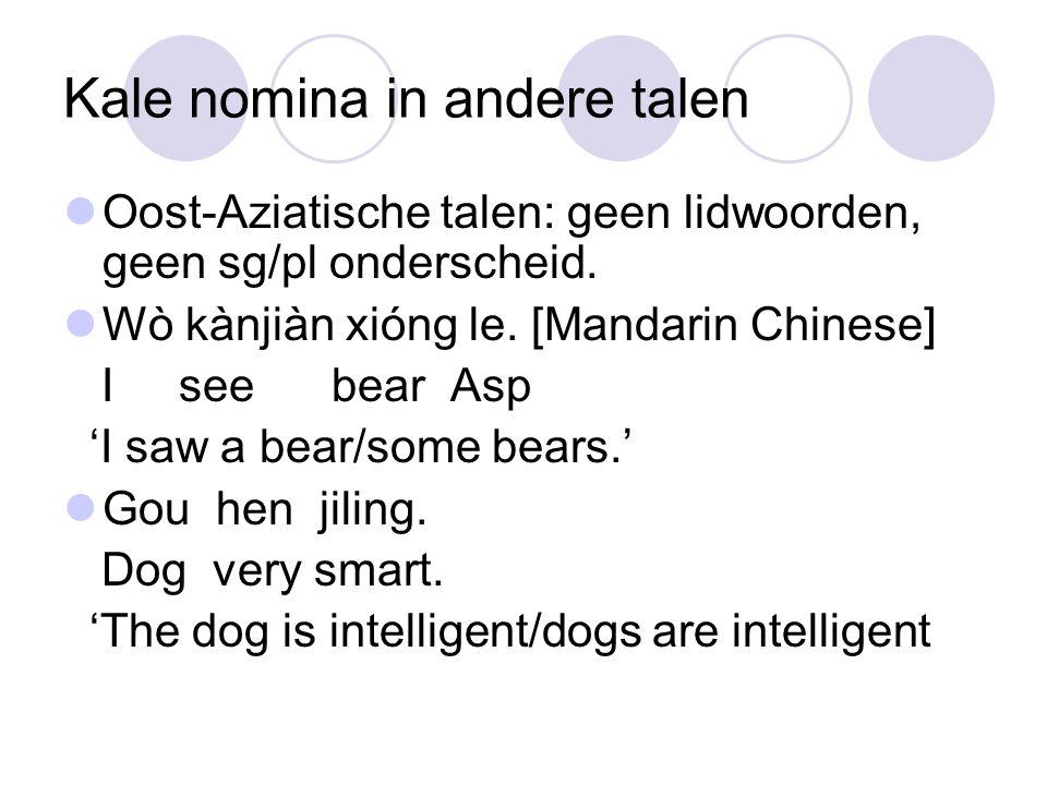 Kale nomina in andere talen Oost-Aziatische talen: geen lidwoorden, geen sg/pl onderscheid.