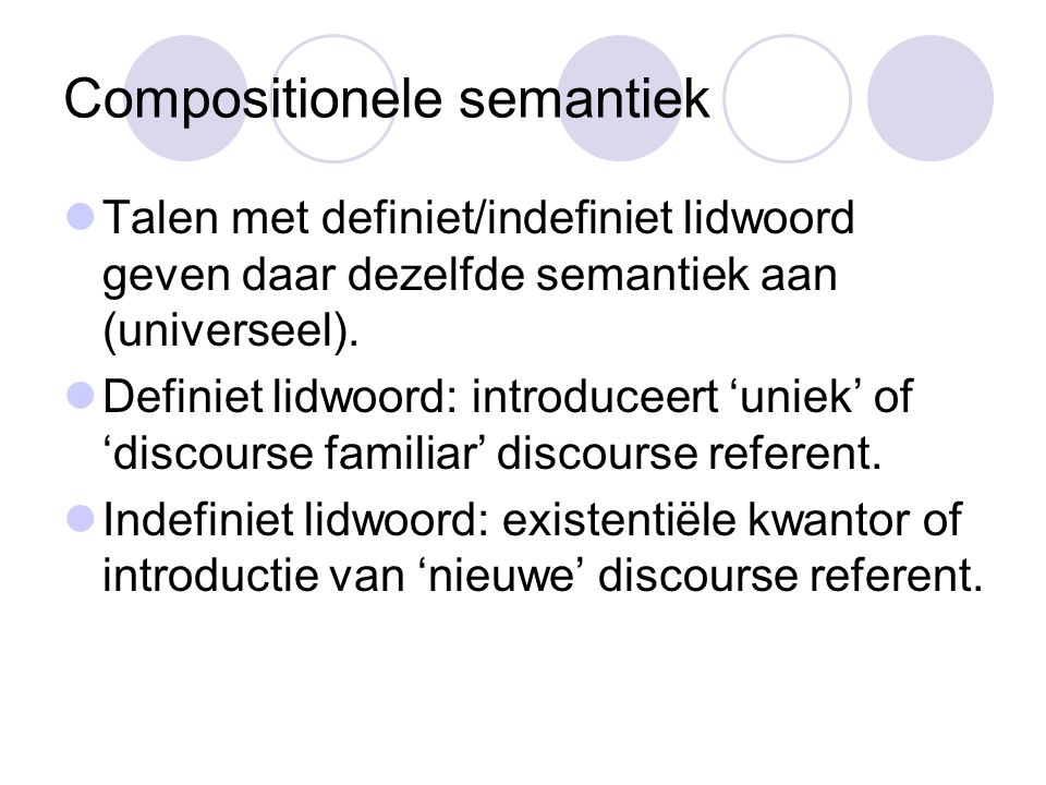 Compositionele semantiek Talen met definiet/indefiniet lidwoord geven daar dezelfde semantiek aan (universeel).