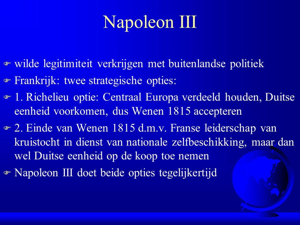 Napoleon III F wilde legitimiteit verkrijgen met buitenlandse politiek F Frankrijk: twee strategische opties: F 1.