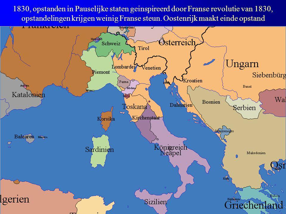 1830, opstanden in Pauselijke staten geinspireerd door Franse revolutie van 1830, opstandelingen krijgen weinig Franse steun.