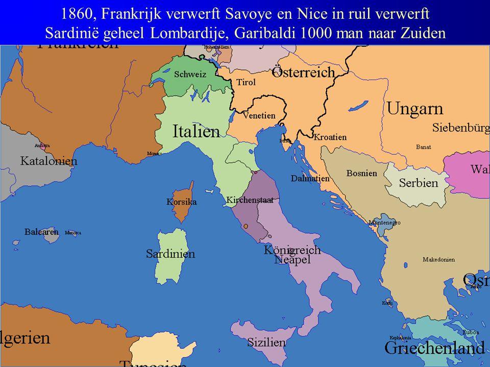 1860, Frankrijk verwerft Savoye en Nice in ruil verwerft Sardinië geheel Lombardije, Garibaldi 1000 man naar Zuiden