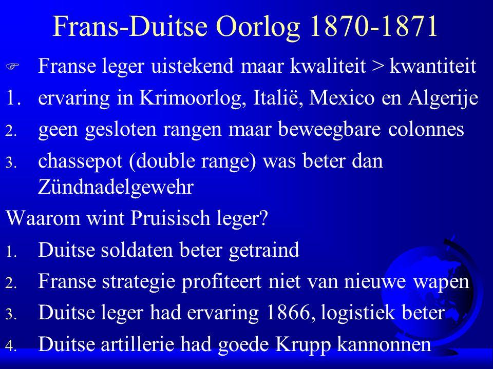 Frans-Duitse Oorlog 1870-1871 F Franse leger uistekend maar kwaliteit > kwantiteit 1.