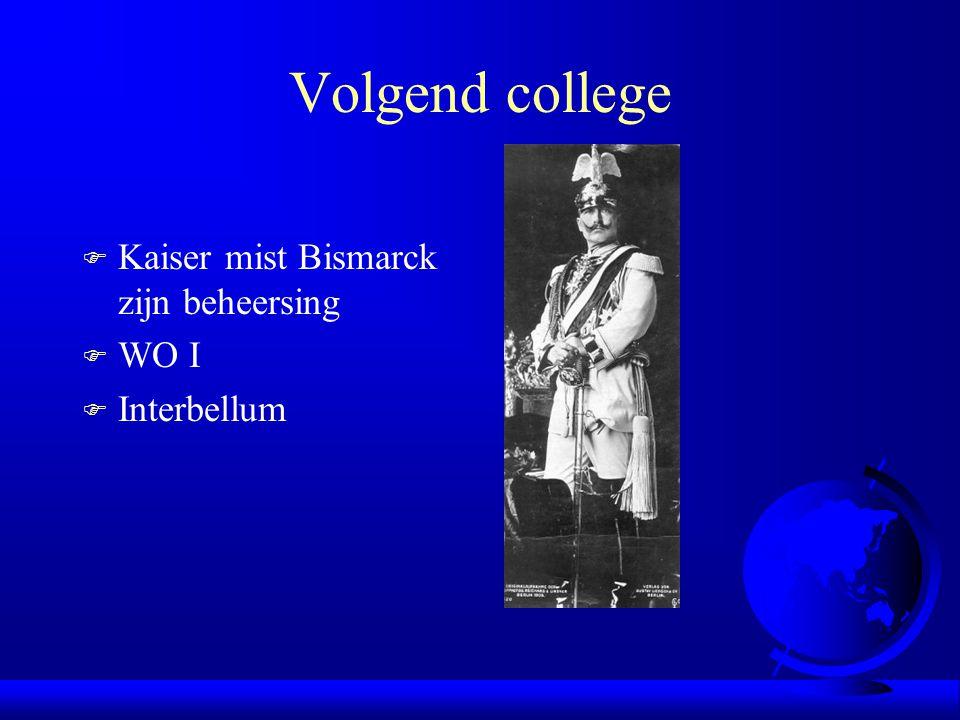 Volgend college F Kaiser mist Bismarck zijn beheersing F WO I F Interbellum