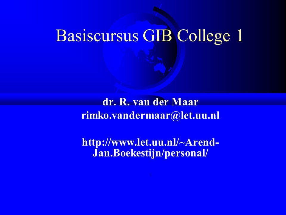 Basiscursus GIB College 1 dr. R. van der Maar rimko.vandermaar@let.uu.nl http://www.let.uu.nl/~Arend- Jan.Boekestijn/personal/ r