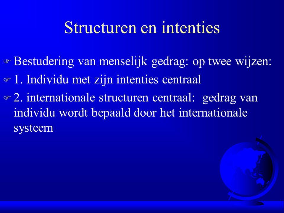 Structuren en intenties F Bestudering van menselijk gedrag: op twee wijzen: F 1. Individu met zijn intenties centraal F 2. internationale structuren c