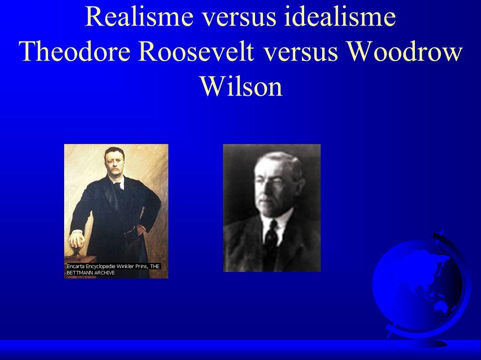 Realisme versus idealisme Theodore Roosevelt versus Woodrow Wilson