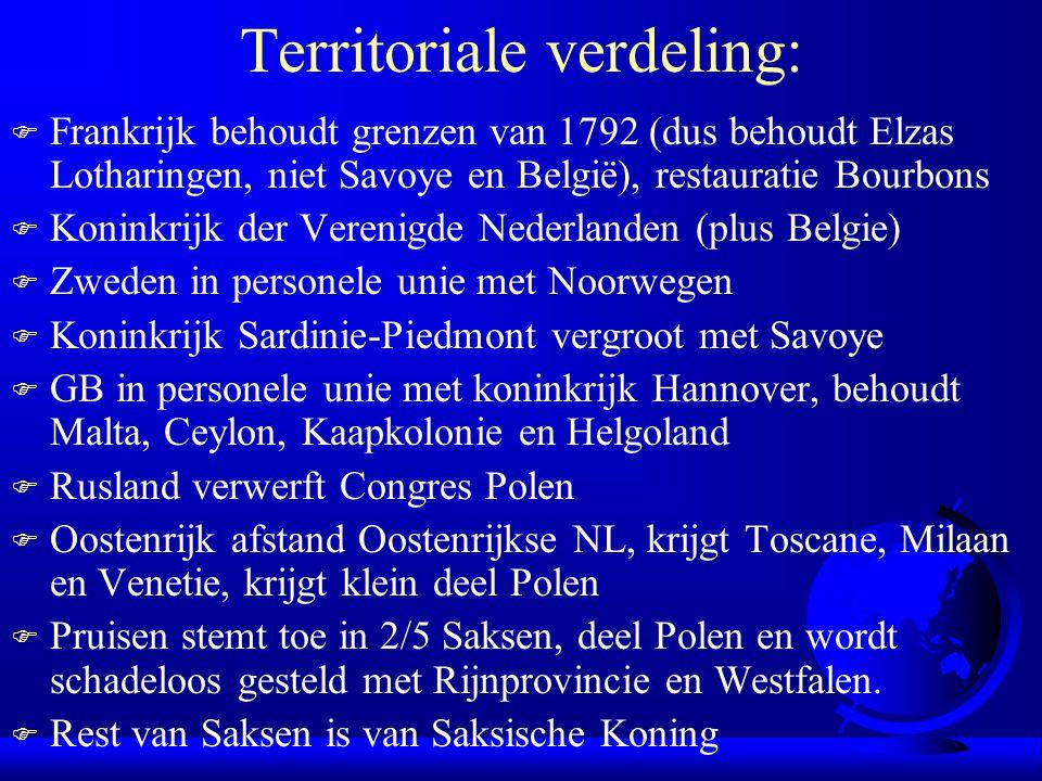 Territoriale verdeling: F Frankrijk behoudt grenzen van 1792 (dus behoudt Elzas Lotharingen, niet Savoye en België), restauratie Bourbons F Koninkrijk