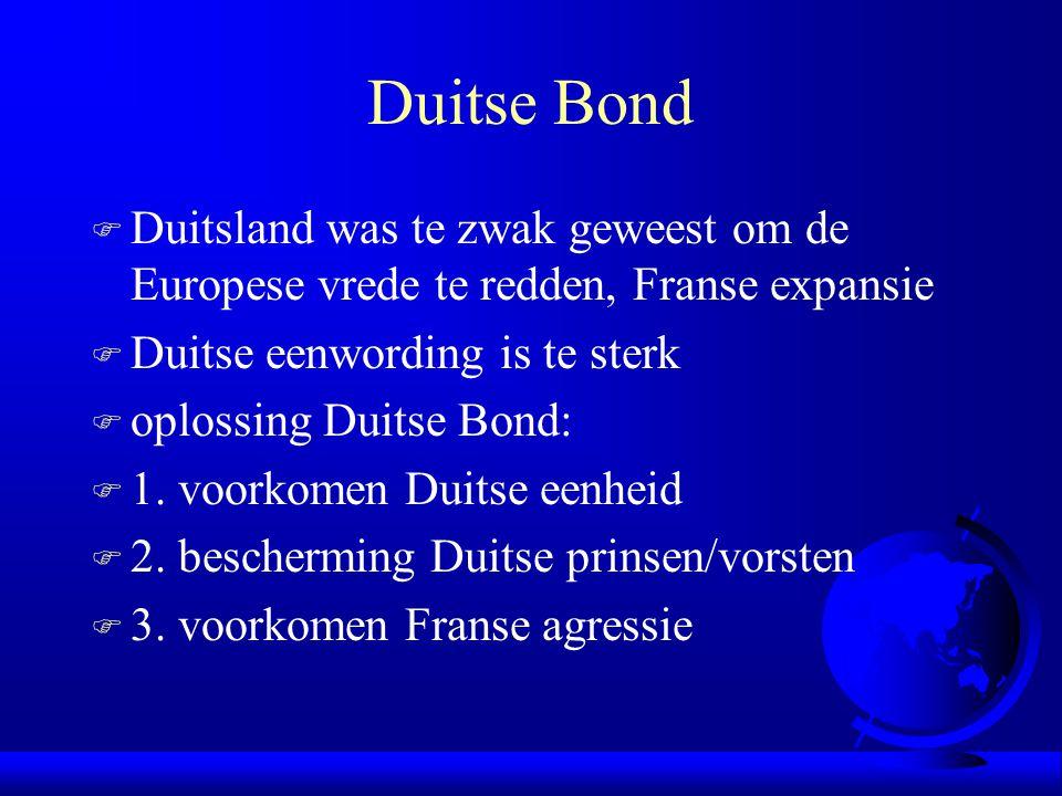 Duitse Bond F Duitsland was te zwak geweest om de Europese vrede te redden, Franse expansie F Duitse eenwording is te sterk F oplossing Duitse Bond: F