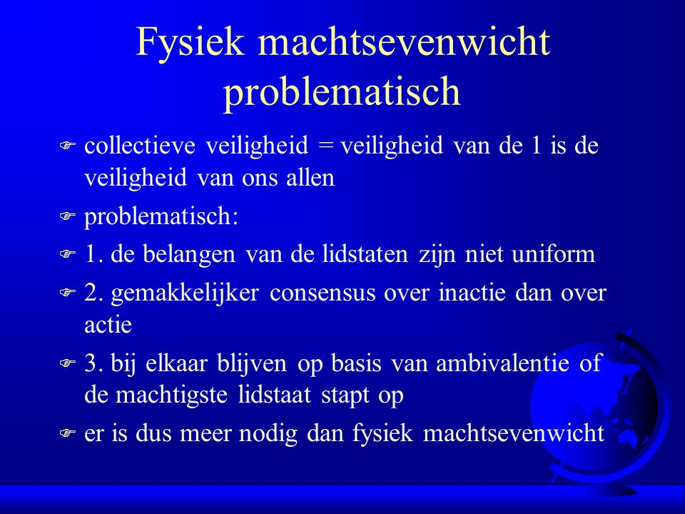 Fysiek machtsevenwicht problematisch F collectieve veiligheid = veiligheid van de 1 is de veiligheid van ons allen F problematisch: F 1. de belangen v