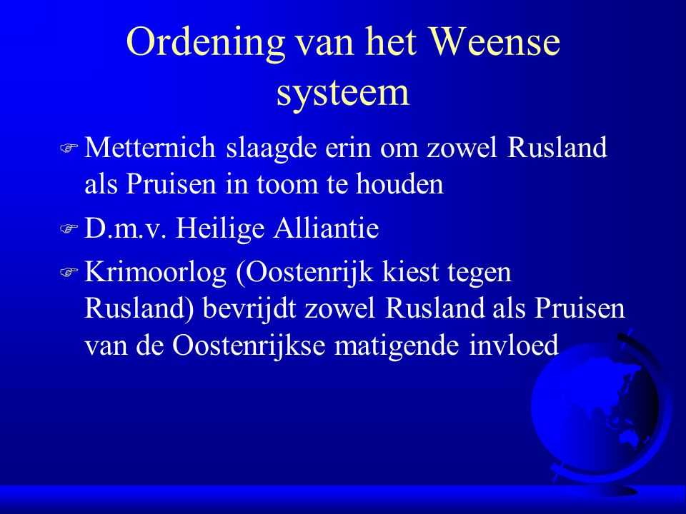 Ordening van het Weense systeem F Metternich slaagde erin om zowel Rusland als Pruisen in toom te houden F D.m.v.