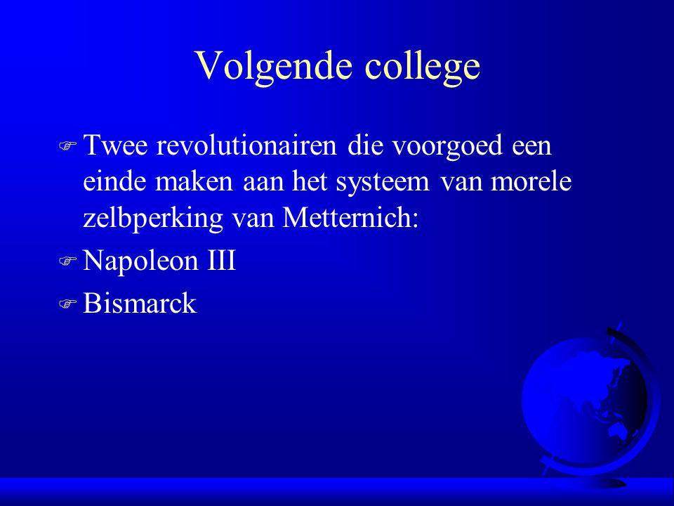 Volgende college F Twee revolutionairen die voorgoed een einde maken aan het systeem van morele zelbperking van Metternich: F Napoleon III F Bismarck