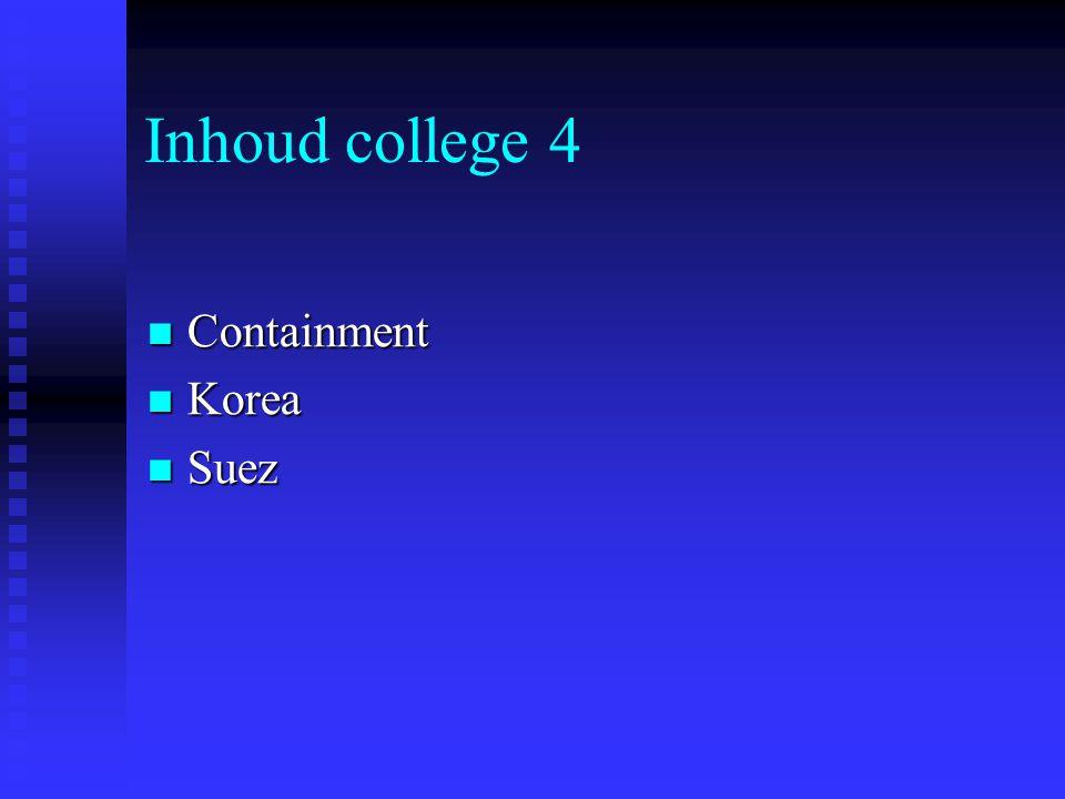 Inhoud college 4 Containment Containment Korea Korea Suez Suez