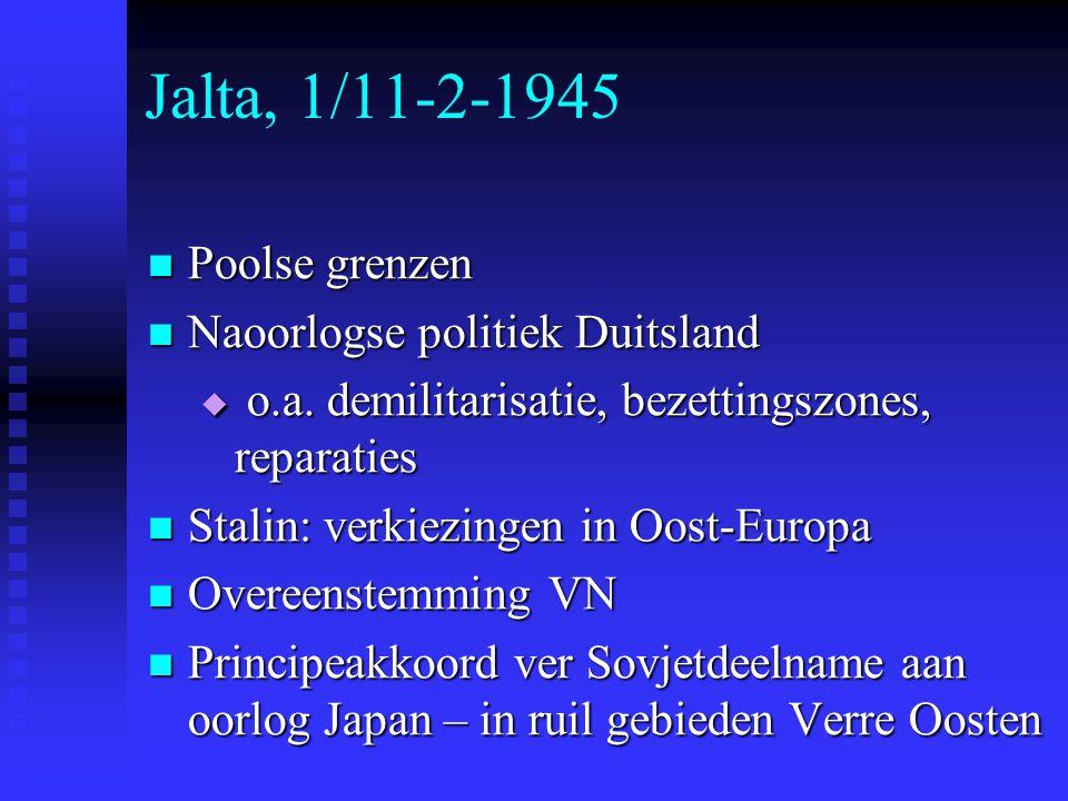 Jalta, 1/11-2-1945 Poolse grenzen Poolse grenzen Naoorlogse politiek Duitsland Naoorlogse politiek Duitsland  o.a.