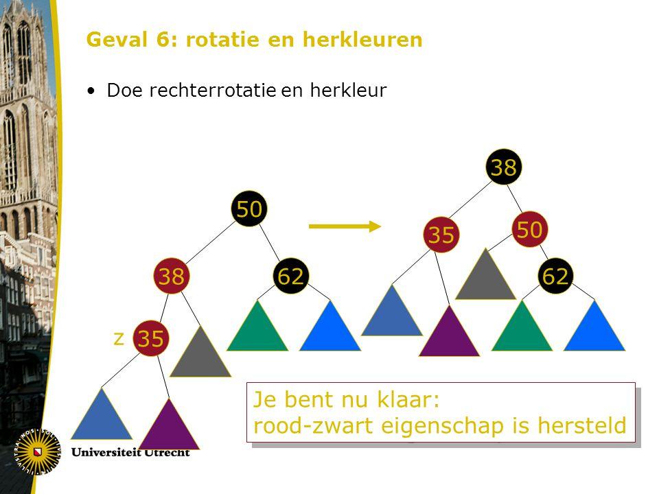 Geval 6: rotatie en herkleuren Doe rechterrotatie en herkleur 50 62 38 35 50 62 38 35 z Je bent nu klaar: rood-zwart eigenschap is hersteld