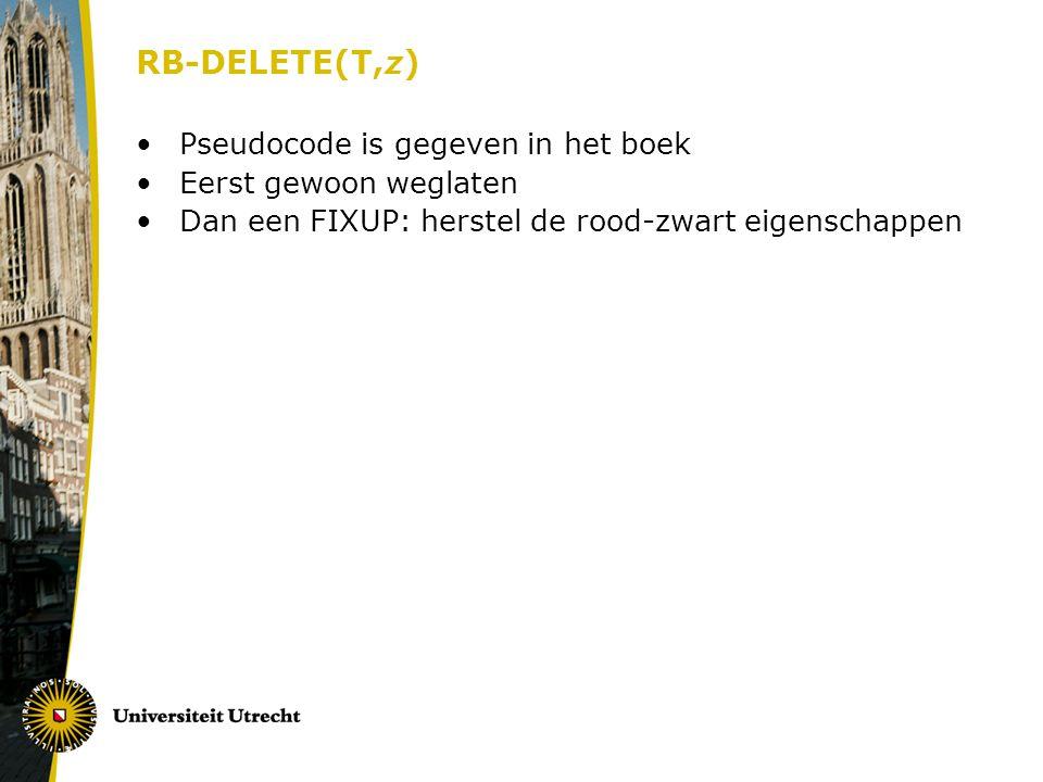 RB-DELETE(T,z) Pseudocode is gegeven in het boek Eerst gewoon weglaten Dan een FIXUP: herstel de rood-zwart eigenschappen