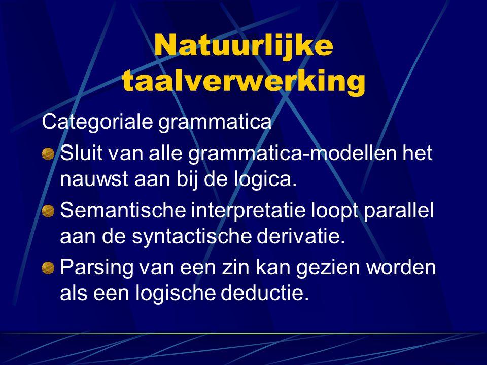 Natuurlijke taalverwerking Categoriale grammatica Sluit van alle grammatica-modellen het nauwst aan bij de logica. Semantische interpretatie loopt par