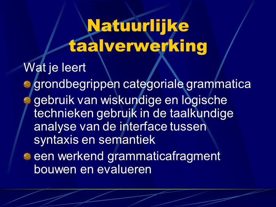 Natuurlijke taalverwerking Wat je leert grondbegrippen categoriale grammatica gebruik van wiskundige en logische technieken gebruik in de taalkundige