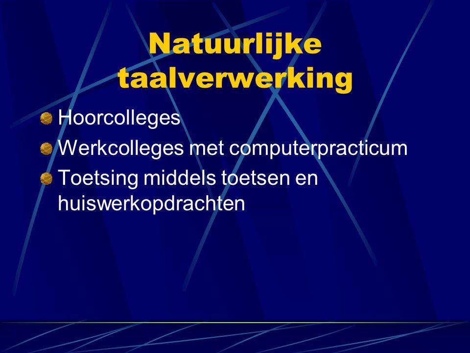 Natuurlijke taalverwerking Hoorcolleges Werkcolleges met computerpracticum Toetsing middels toetsen en huiswerkopdrachten