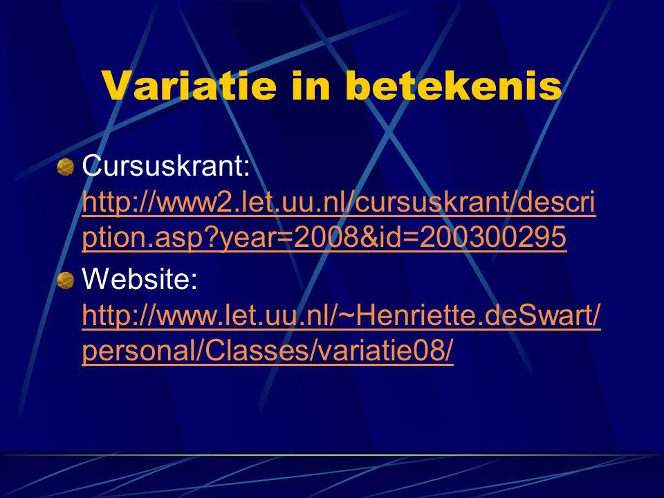 Variatie in betekenis Cursuskrant: http://www2.let.uu.nl/cursuskrant/descri ption.asp?year=2008&id=200300295 http://www2.let.uu.nl/cursuskrant/descri