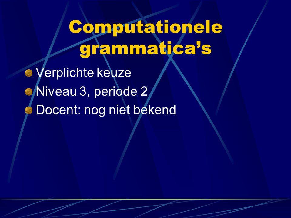 Computationele grammatica's Verplichte keuze Niveau 3, periode 2 Docent: nog niet bekend