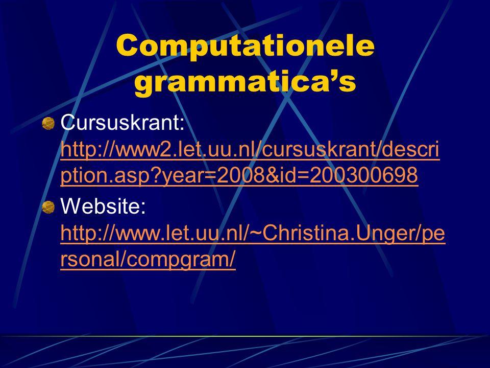 Computationele grammatica's Cursuskrant: http://www2.let.uu.nl/cursuskrant/descri ption.asp?year=2008&id=200300698 http://www2.let.uu.nl/cursuskrant/d