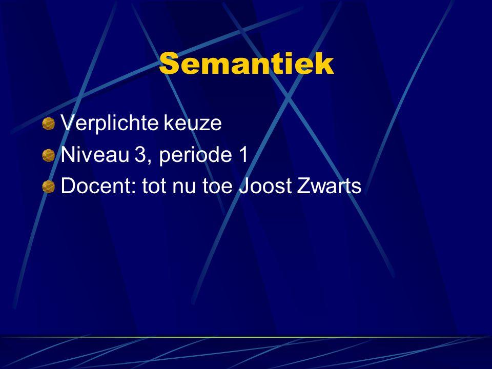 Semantiek Verplichte keuze Niveau 3, periode 1 Docent: tot nu toe Joost Zwarts
