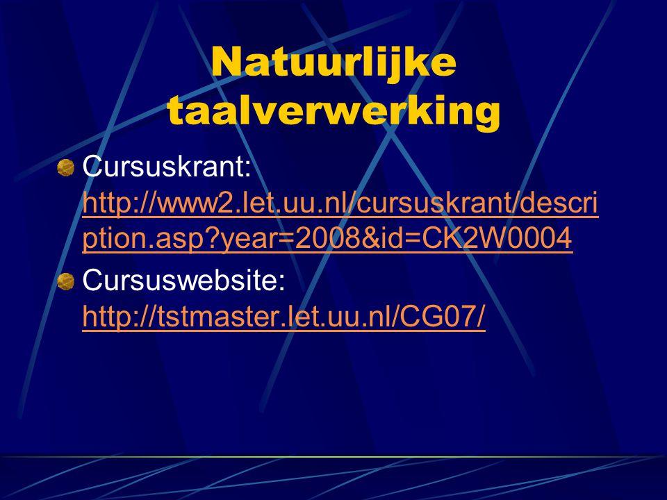 Natuurlijke taalverwerking Cursuskrant: http://www2.let.uu.nl/cursuskrant/descri ption.asp?year=2008&id=CK2W0004 http://www2.let.uu.nl/cursuskrant/des