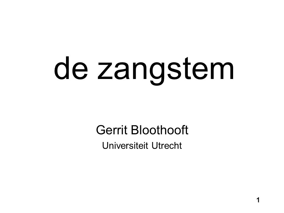 1 de zangstem Gerrit Bloothooft Universiteit Utrecht