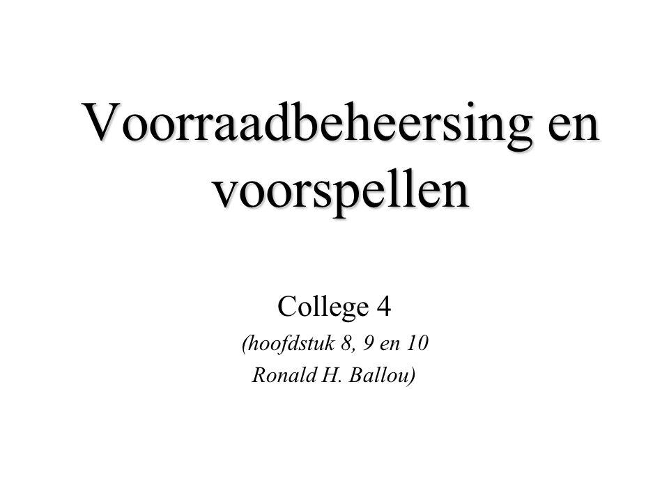 Voorraadbeheersing en voorspellen College 4 (hoofdstuk 8, 9 en 10 Ronald H. Ballou)
