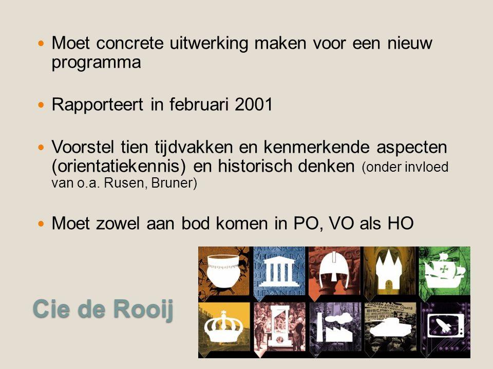 Cie de Rooij Moet concrete uitwerking maken voor een nieuw programma Rapporteert in februari 2001 Voorstel tien tijdvakken en kenmerkende aspecten (orientatiekennis) en historisch denken (onder invloed van o.a.