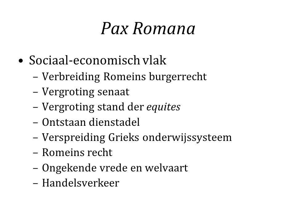 Pax Romana Sociaal-economisch vlak –Verbreiding Romeins burgerrecht –Vergroting senaat –Vergroting stand der equites –Ontstaan dienstadel –Verspreidin