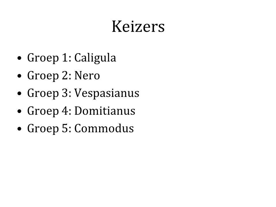 Keizers Groep 1: Caligula Groep 2: Nero Groep 3: Vespasianus Groep 4: Domitianus Groep 5: Commodus