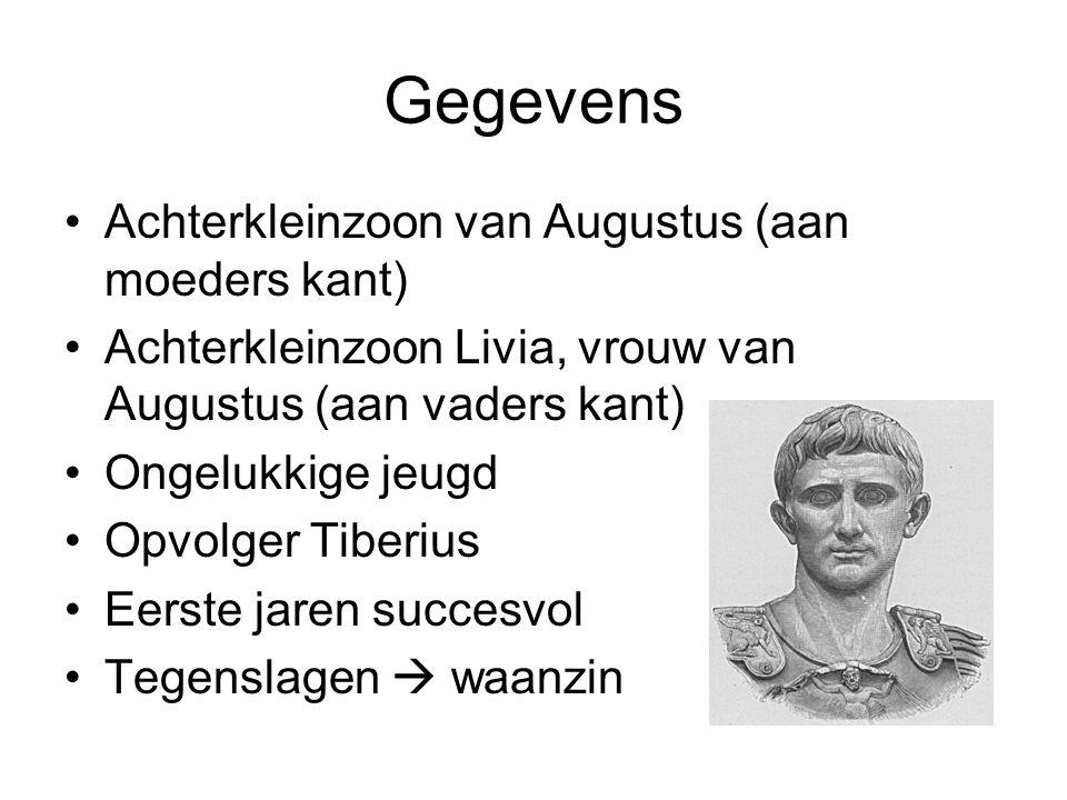 Gegevens Achterkleinzoon van Augustus (aan moeders kant) Achterkleinzoon Livia, vrouw van Augustus (aan vaders kant) Ongelukkige jeugd Opvolger Tiberius Eerste jaren succesvol Tegenslagen  waanzin