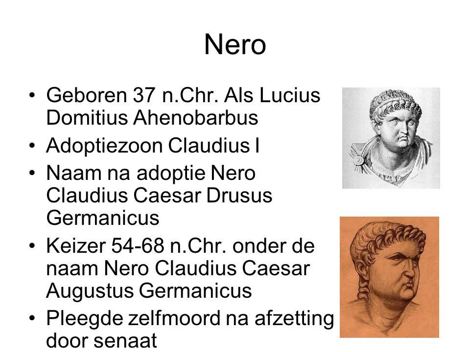 Nero Geboren 37 n.Chr. Als Lucius Domitius Ahenobarbus Adoptiezoon Claudius I Naam na adoptie Nero Claudius Caesar Drusus Germanicus Keizer 54-68 n.Ch