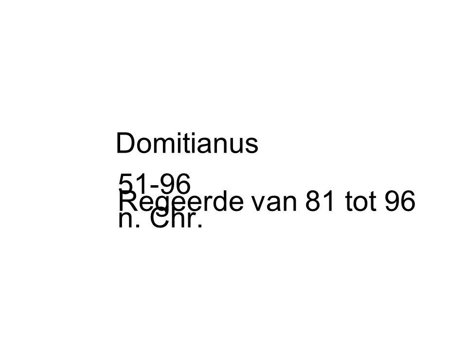 Domitianus 51-96 Regeerde van 81 tot 96 n. Chr.