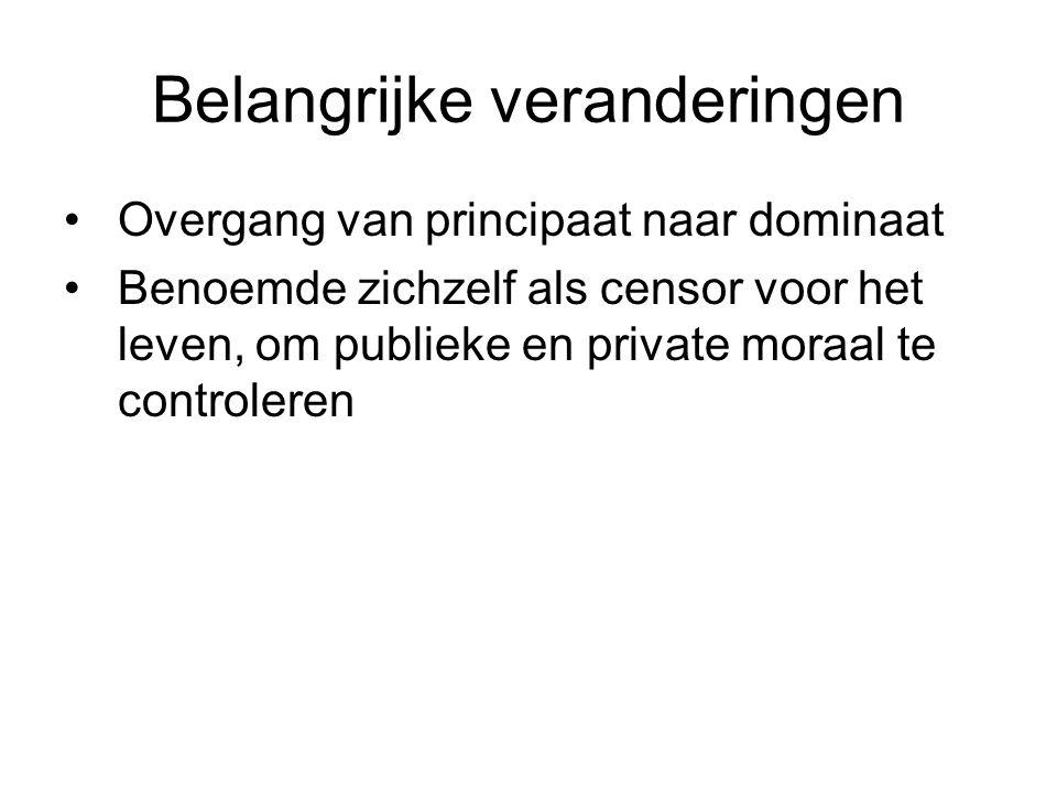 Belangrijke veranderingen Overgang van principaat naar dominaat Benoemde zichzelf als censor voor het leven, om publieke en private moraal te controleren