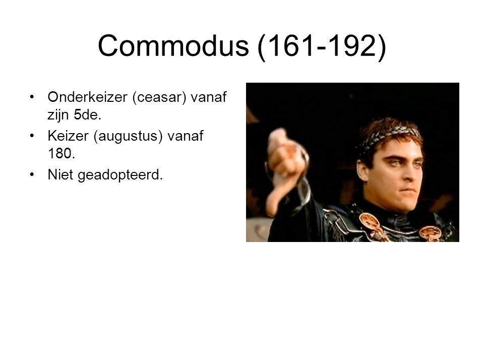 Commodus (161-192) Onderkeizer (ceasar) vanaf zijn 5de. Keizer (augustus) vanaf 180. Niet geadopteerd.