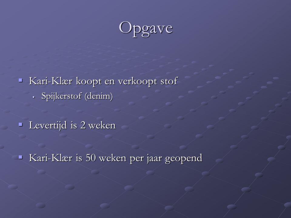 Opgave  Kari-Klær koopt en verkoopt stof  Spijkerstof (denim)  Levertijd is 2 weken  Kari-Klær is 50 weken per jaar geopend