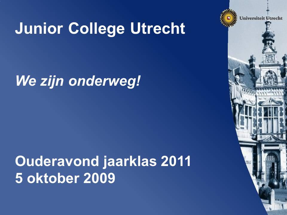Junior College Utrecht We zijn onderweg! Ouderavond jaarklas 2011 5 oktober 2009