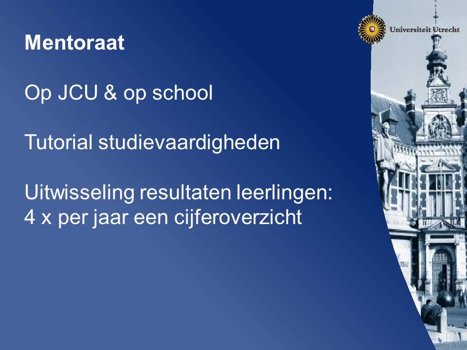 Mentoraat Op JCU & op school Tutorial studievaardigheden Uitwisseling resultaten leerlingen: 4 x per jaar een cijferoverzicht