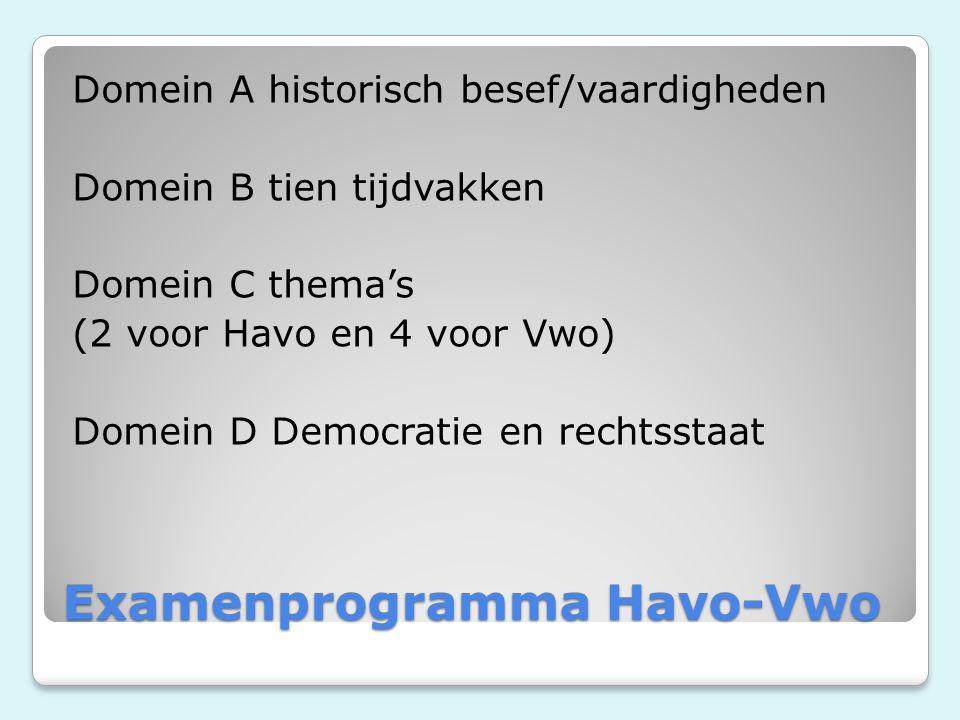 Examenprogramma Havo-Vwo Domein A historisch besef/vaardigheden Domein B tien tijdvakken Domein C thema's (2 voor Havo en 4 voor Vwo) Domein D Democra