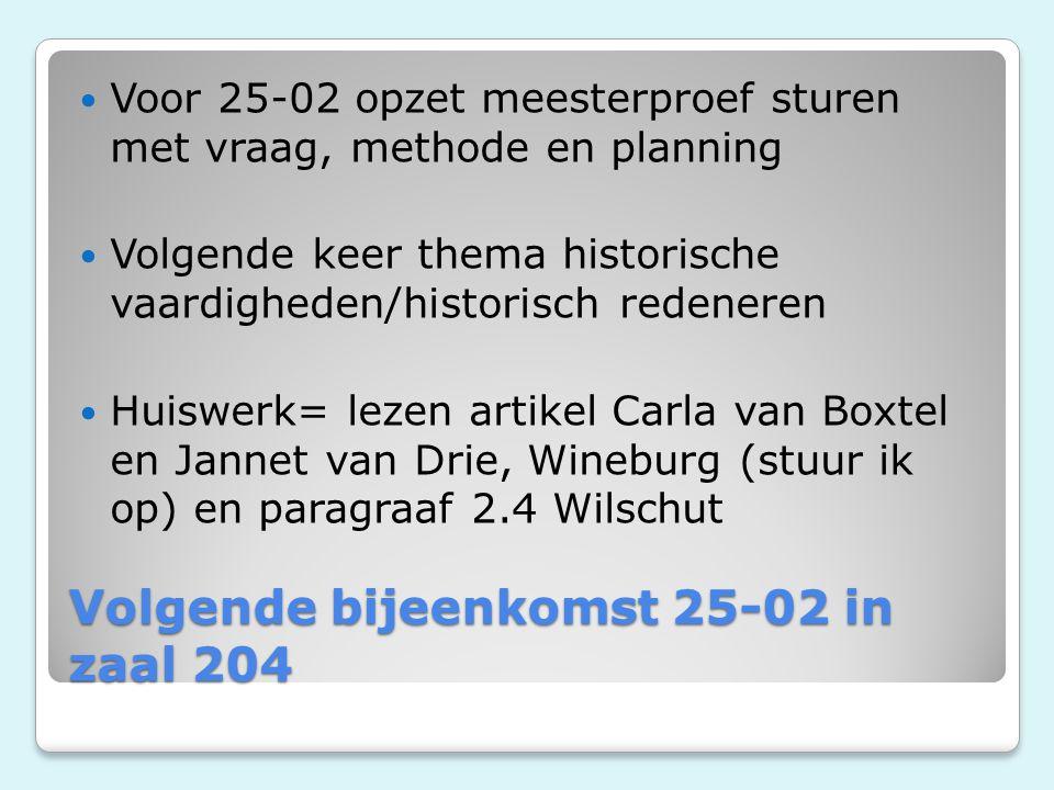 Volgende bijeenkomst 25-02 in zaal 204 Voor 25-02 opzet meesterproef sturen met vraag, methode en planning Volgende keer thema historische vaardighede