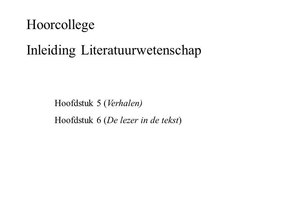 Hoorcollege Inleiding Literatuurwetenschap Hoofdstuk 5 (Verhalen) Hoofdstuk 6 (De lezer in de tekst)