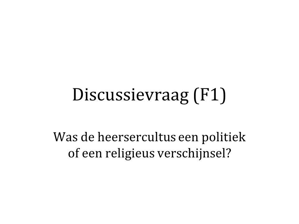 Discussievraag (F1) Was de heersercultus een politiek of een religieus verschijnsel?