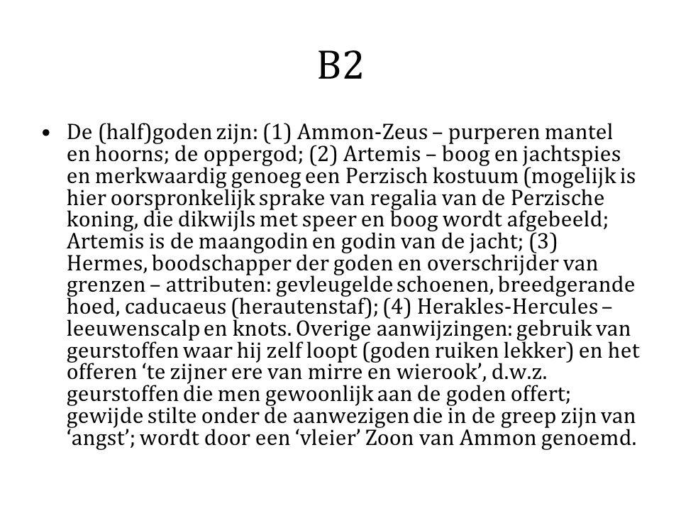 B2 De (half)goden zijn: (1) Ammon-Zeus – purperen mantel en hoorns; de oppergod; (2) Artemis – boog en jachtspies en merkwaardig genoeg een Perzisch k